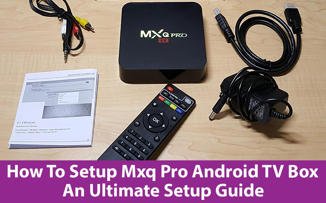 How To Setup Mxq Pro Android TV Box An Ultimate Setup Guide